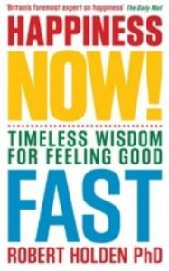 Robert Holden - Happiness Now!: Timeless Wisdom for Feeling Good Fast (Book)
